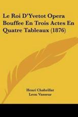 Le Roi D'Yvetot Opera Bouffee En Trois Actes En Quatre Tableaux (1876)