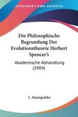 Die Philosophische Begrundung Der Evolutionstheorie Herbert Spencer's - L Mariupolsky (author)