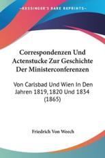 Correspondenzen Und Actenstucke Zur Geschichte Der Ministerconferenzen - Friedrich Von Weech (editor)