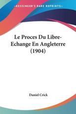 Le Proces Du Libre-Echange En Angleterre (1904)
