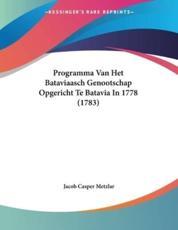 Programma Van Het Bataviaasch Genootschap Opgericht Te Batavia In 1778 (1783) - Jacob Casper Metzlar (author)
