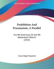 Prohibition And Prussianism, A Parallel - Ernest Hugh Fitzpatrick (author)