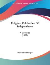 Religious Celebration Of Independence - William Buell Sprague (author)