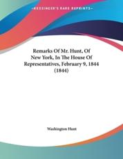 Remarks Of Mr. Hunt, Of New York, In The House Of Representatives, February 9, 1844 (1844) - Washington Hunt (author)