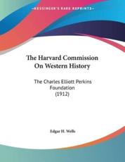 The Harvard Commission On Western History - Edgar H Wells (author)