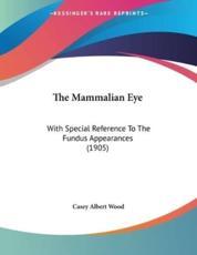 The Mammalian Eye - Casey Albert Wood (author)