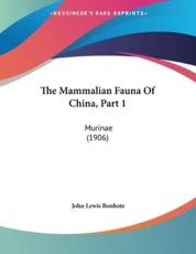 The Mammalian Fauna Of China, Part 1 - John Lewis Bonhote (author)