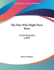 The Man Who Might Have Been - Dr Robert Whitaker (author)