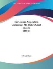 The Orange Association Unmasked! Mr. Blake's Great Speech (1884) - Edward Blake (author)