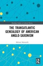 The Transatlantic Genealogy of American Anglo-Saxonism