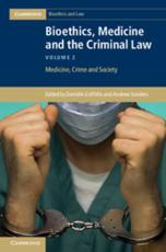 Bioethics, Medicine, and the Criminal Law. Volume 2 Medicine, Crime, and Society