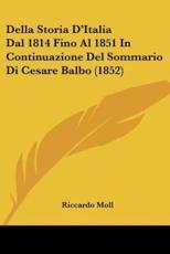 Della Storia D'Italia Dal 1814 Fino Al 1851 In Continuazione Del Sommario Di Cesare Balbo (1852) - Riccardo Moll (author)