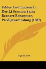 Fehler Und Lucken In Der Li Sermon Saint Bernart Benannten Predigtsammlung (1887) - Eugen Leser (author)