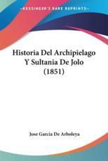 Historia Del Archipielago Y Sultania De Jolo (1851) - Jose Garcia De Arboleya (author)