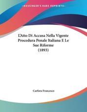 L'Atto Di Accusa Nella Vigente Procedura Penale Italiana E Le Sue Riforme (1893) - Carfora Francesco