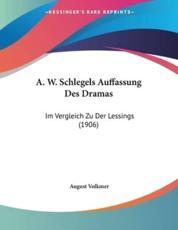 A. W. Schlegels Auffassung Des Dramas - August Volkmer (author)