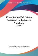 Constitucion Del Estado Soberano De La Nueva Andalucia (1865) - Mariano Rodiquez Publisher (other)
