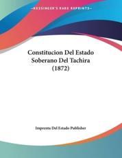 Constitucion Del Estado Soberano Del Tachira (1872) - Imprenta del Estado Publisher