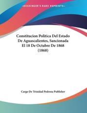 Constitucion Politica Del Estado De Aguascalientes, Sancionada El 18 De Octubre De 1868 (1868) - Cargo de Trinidad Pedroza Publisher