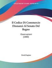 Il Codice Di Commercio Dinnanzi Al Senato Del Regno - David Supino (author)