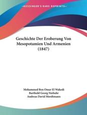 Geschichte Der Eroberung Von Mesopotamien Und Armenien (1847) - Mohammed Ben Omar El Wakedi, Barthold Georg Niebuhr (translator), Andreas David Mordtmann (editor)