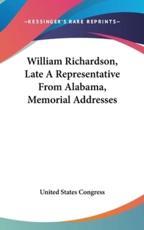 William Richardson, Late a Representative from Alabama, Memorial Addresses - States Congress United States Congress (author), United States Congress (author)