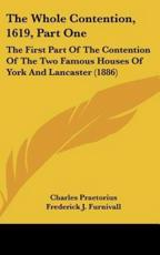 The Whole Contention, 1619, Part One - Charles Praetorius, Frederick James Furnivall (foreword)