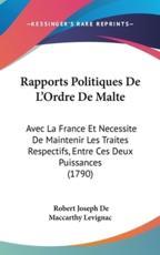 Rapports Politiques De L'Ordre De Malte - Robert Joseph De MacCarthy Levignac (author)