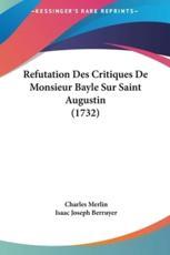 Refutation Des Critiques De Monsieur Bayle Sur Saint Augustin (1732) - Charles Merlin (author)