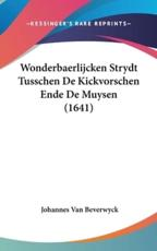 Wonderbaerlijcken Strydt Tusschen De Kickvorschen Ende De Muysen (1641) - Johannes Van Beverwyck (author)