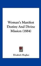 Woman's Manifest Destiny and Divine Mission (1884) - Elizabeth Hughes (author)