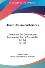 Traite Des Accouchemens - Nicolas Puzos (author), Pierre-Joseph Morisot Deslandes (author)