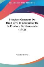 Principes Generaux Du Droit Civil Et Coutumier De La Province De Normandie (1742) - Charles Routier (author)