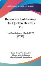 Reisen Zur Entdeckung Der Quellen Des Nils V3 - James Bruce Von Kinnaird (author), Johann Jacob Volkmann (author), Johann Friedrich Blumenbach (author)
