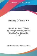 History Of India V9 - Abraham Valentine Williams Jackson (editor)