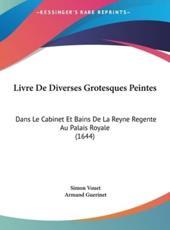 Livre De Diverses Grotesques Peintes - Simon Vouet (author), Armand Guerinet (author)