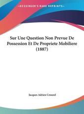 Sur Une Question Non Prevue De Possession Et De Propriete Mobiliere (1887) - Jacques Adrien Crouzel (author)