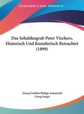 Das Sebaldusgrab Peter Vischers, Historisch Und Kunstlerisch Betrachtet (1899) - Georg Autenrieth (author), Georg Seeger (author)