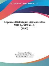 Legendes Historiques Siciliennes Du XIII Au XIX Siecle (1890) - Vincenzo Mortillaro, Antoinette Mortillaro Musso (translator), Rosalie Mortillaro Musso (translator)