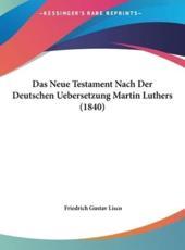 Das Neue Testament Nach Der Deutschen Uebersetzung Martin Luthers (1840) - Friedrich Gustav Lisco (author)