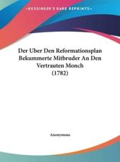Der Uber Den Reformationsplan Bekummerte Mitbruder an Den Vertrauten Monch (1782) - Anonymous (author)
