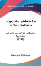 Respuesta Epistolar En Recta Residencia - Pedro Griz De Siniagan (author)