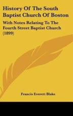 History Of The South Baptist Church Of Boston - Francis Everett Blake (editor)