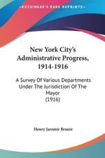 New York City's Administrative Progress, 1914-1916 - Henry Jaromir Bruere (author)
