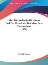 Ueber Die Arabische Dichtkunst Und Das Verhaltniss Des Islam Zum Christenthum (1850) - Friedrich Heinrich Dieterici (author)