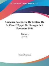 Audience Solennelle De Rentree De La Cour D'Appel De Limoges Le 4 Novembre 1884 - Etienne Meynieux (author)
