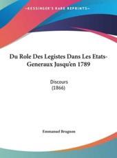 Du Role Des Legistes Dans Les Etats-Generaux Jusqu'en 1789 - Emmanuel Brugnon (author)