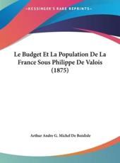 Le Budget Et La Population De La France Sous Philippe De Valois (1875) - Arthur Andre G Michel De Boislisle (author)