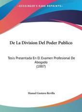 De La Division Del Poder Publico - Manuel Gustavo Revilla (author)