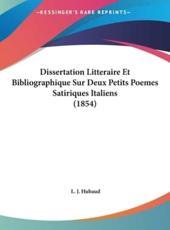 Dissertation Litteraire Et Bibliographique Sur Deux Petits Poemes Satiriques Italiens (1854) - L J Hubaud (author)